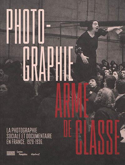 PHOTOGRAPHIE, ARME DE CLASSE  -  PHOTOGRAPHIE SOCIALE ET DOCUMENTAIRE EN FRANCE, 1928-1936 AMAO/VAN LIEFFERINGE TEXTUEL