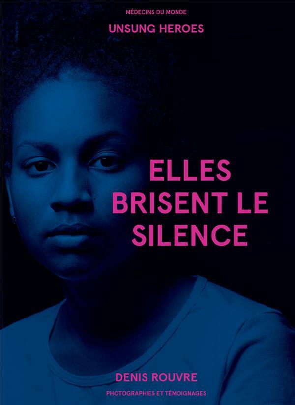 ELLES BRISENT LE SILENCE  -  PHOTOGRAPHIES ET TEMOIGNAGES ROUVRE DENIS TEXTUEL
