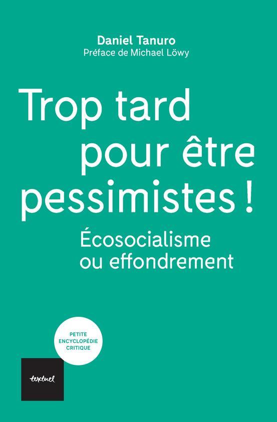 TROP TARD POUR ETRE PESSIMISTES ! ECOSOCIALISME OU EFFONDREMENT