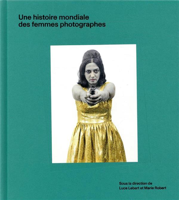 UNE HISTOIRE MONDIALE DES FEMMES PHOTOGRAPHES LEBART/ROBERT/DAHAN TEXTUEL