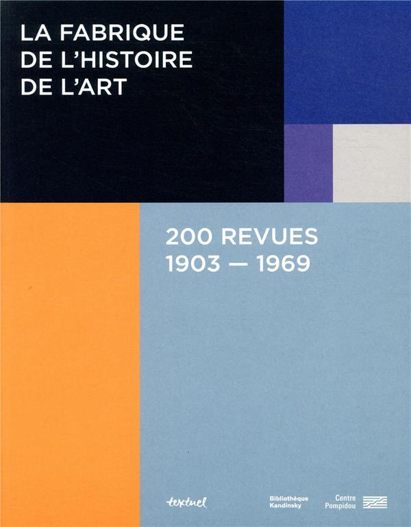 LA FABRIQUE DE L'HISTOIRE DE L'ART  -  200 REVUES, 1903-1969