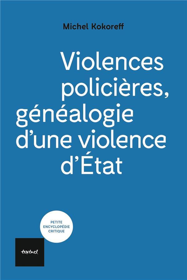 VIOLENCES POLICIERES, GENEALOGIE D'UNE VIOLENCE D'ETAT