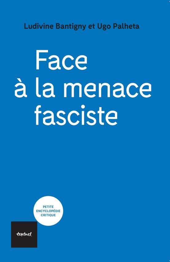 FACE A LA MENACE FASCISTE - SORTIR DE L'AUTORITARISME BANTIGNY/PALHETA TEXTUEL