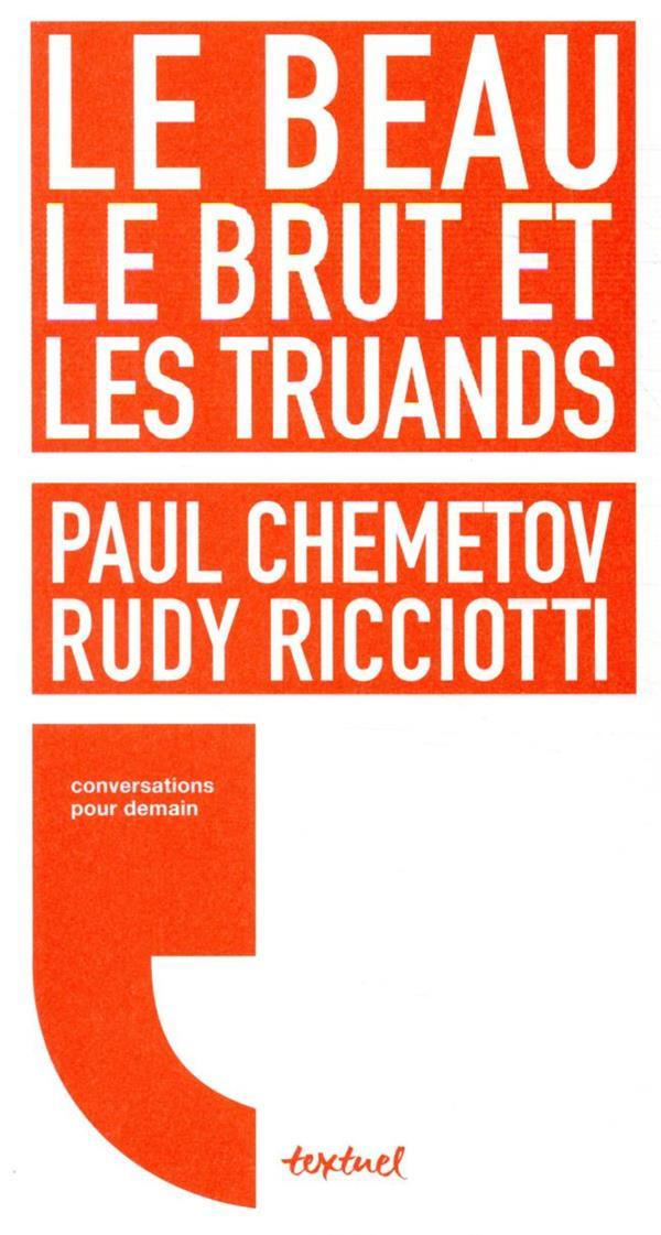 LE BEAU, LE BRUT ET LES TRUANDS CHEMETOV/RICCIOTTI TEXTUEL