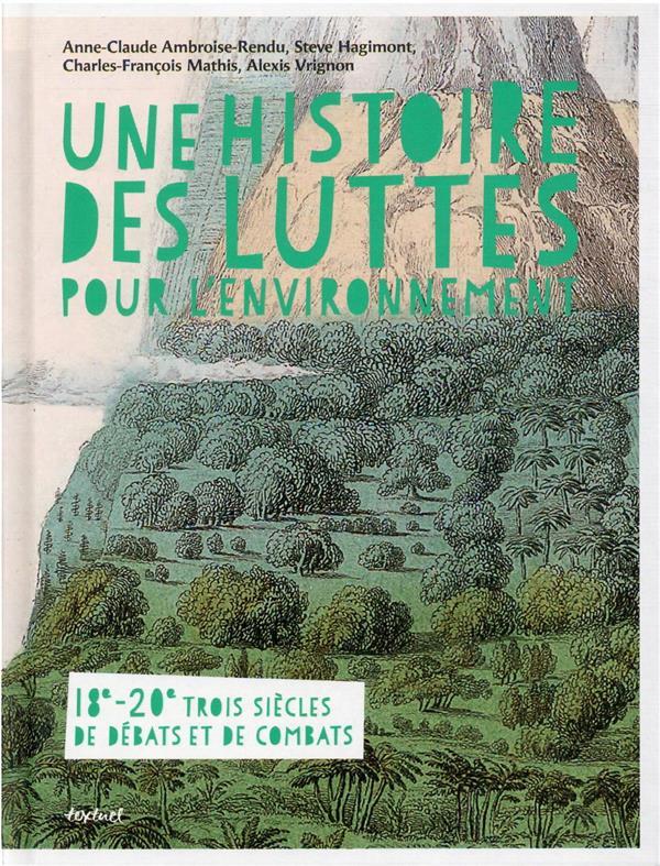 UNE HISTOIRE DES LUTTES POUR L'ENVIRONNEMENT : TROIS SIECLES DE COMBATS ET DE DEBATS, XVIIIE-XXE SIECLE VRIGNON/MATHIS TEXTUEL