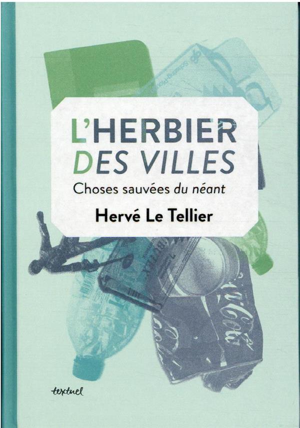 L'HERBIER DES VILLES : CHOSES SAUVEES DU NEANT LE TELLIER HERVE TEXTUEL