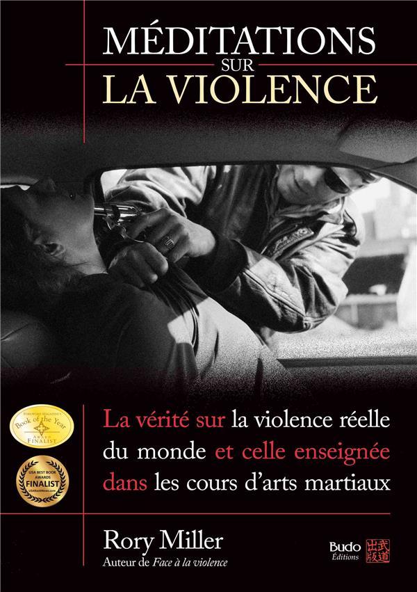 MEDITATIONS SUR LA VIOLENCE  -  LA VERITE SUR LA VIOLENCE REELLE DU MONDE ET CELLE ENSEIGNEE DANS LES COURS D'ARTS MARTIAUX MILLER RORY Budo