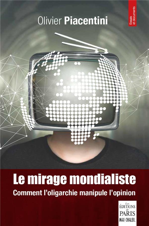 LE MIRAGE MONDIALISTE  -  COMMENT ON MANIPULE L'OPINION