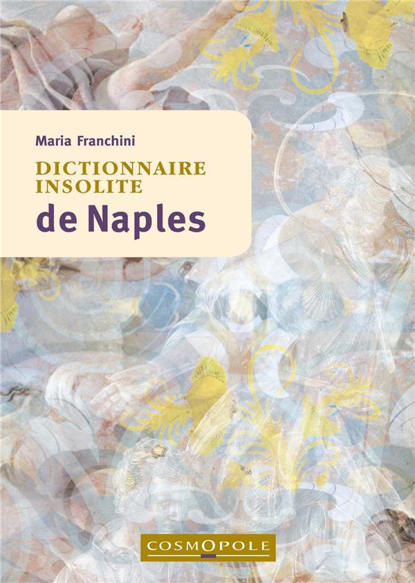 DICTIONNAIRE INSOLITE DE NAPLES MARIA FRANCHINI COSMOPOLE