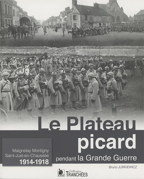 LE PLATEAU PICARD PENDANT LA GRANDE GUERRE - MAIGNELAY  MONTIGNY  SAINT JUST EN CHAUSSEES  1914 1918  YSEC