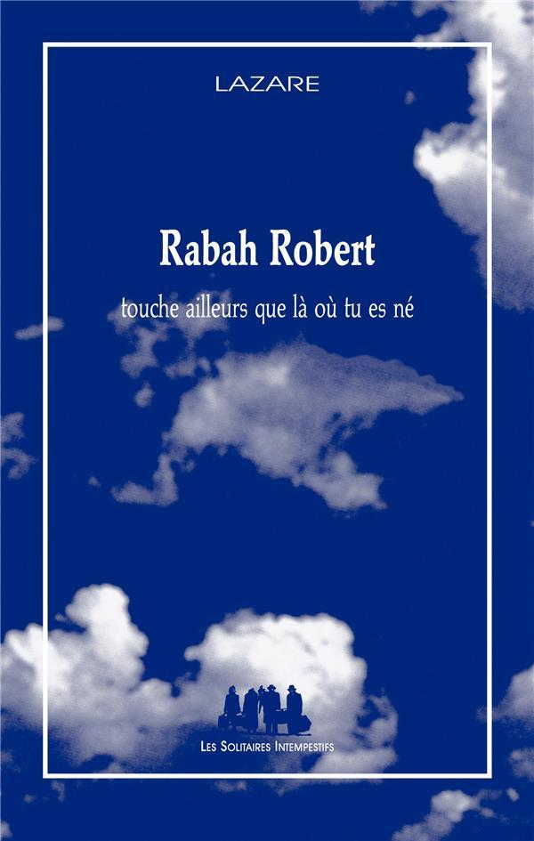 RABAH ROBERT  -  TOUCHE AILLEURS QUE LA OU TU ES NE