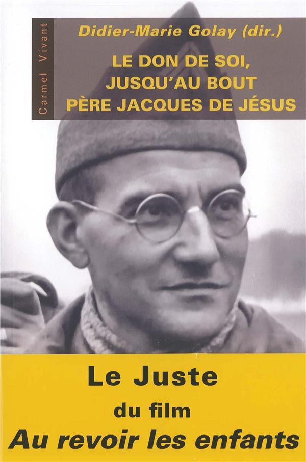LE DON DE SOI JUSQU'AU BOUT  -  LE PERE JACQUES DE JESUS