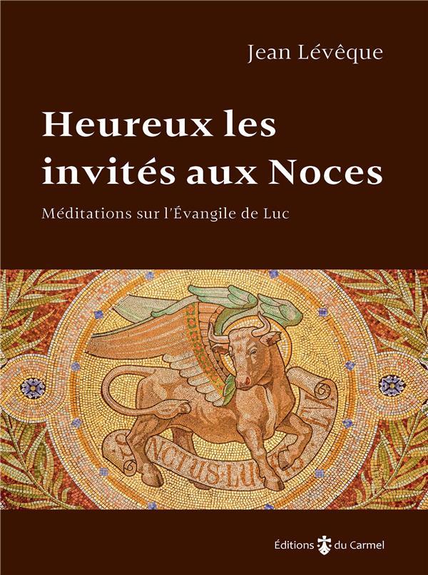 HEUREUX LES INVITES AUX NOCES  -  MEDITATIONS SUR L'EVANGILE DE LUC