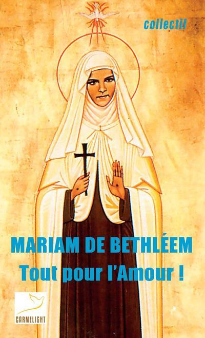 MARIAM DE BETHLEEM     TOUT POUR L'AMOUR !