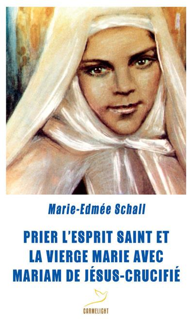 PRIER L'ESPRIT SAINT ET LA VIERGE MARIE AVEC MARIAM DE JESUS-CRUCIFIE