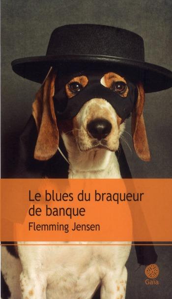 LE BLUES DU BRAQUEUR DE BANQUE Jensen Flemming Gaïa