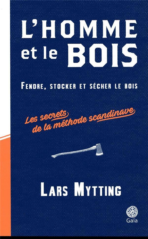 L'HOMME ET LE BOIS (BROCHE) - FENDRE, STOCKER ET SECHER LE BOIS
