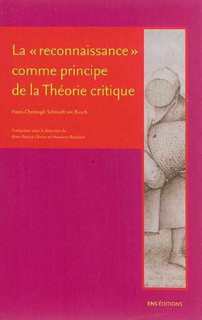 La reconnaissance comme principe de la théorie critique