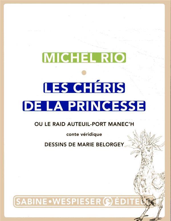 LES CHERIS DE LA PRINCESSE - OU LE RAID AUTEUIL-PORT MANEC'H  SABINE WESPIESE