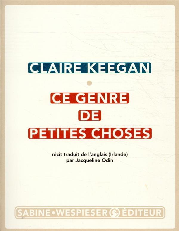 CE GENRE DE PETITES CHOSES KEEGAN, CLAIRE SABINE WESPIESE