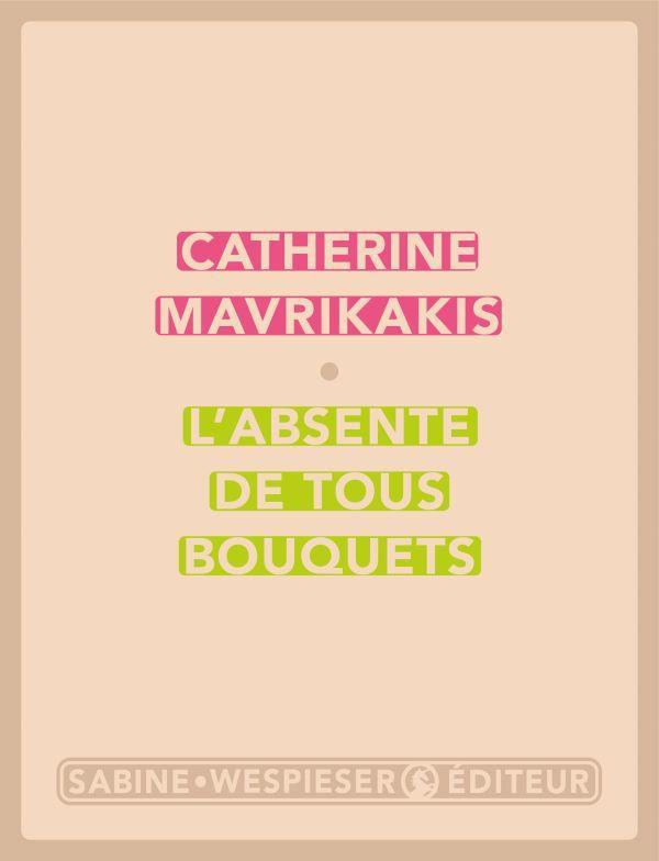 L-ABSENTE DE TOUS BOUQUETS MAVRIKAKIS CATHERINE SABINE WESPIESE