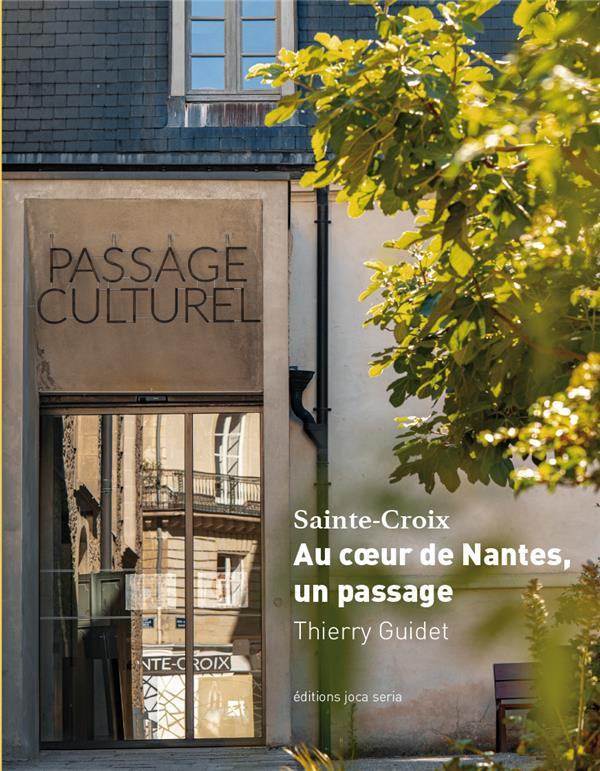 SAINTE-CROIX  -  AU COEUR DE NANTES, UN PASSAGE