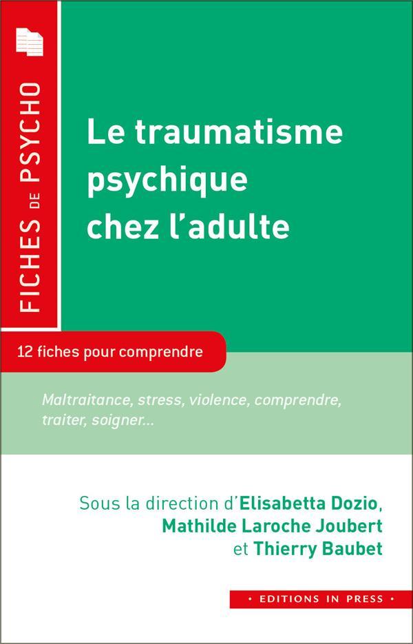 LE TRAUMATISME PSYCHIQUE CHEZ L'ADULTE. 10 FICHES POUR COMPR