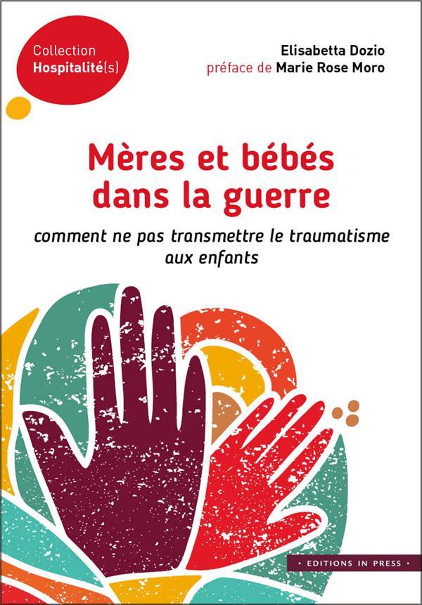 MERES ET BEBES DANS LA GUERRE     COMMENT NE PAS TRANSMETTRE LE TRAUMATISME AUX ENFANTS