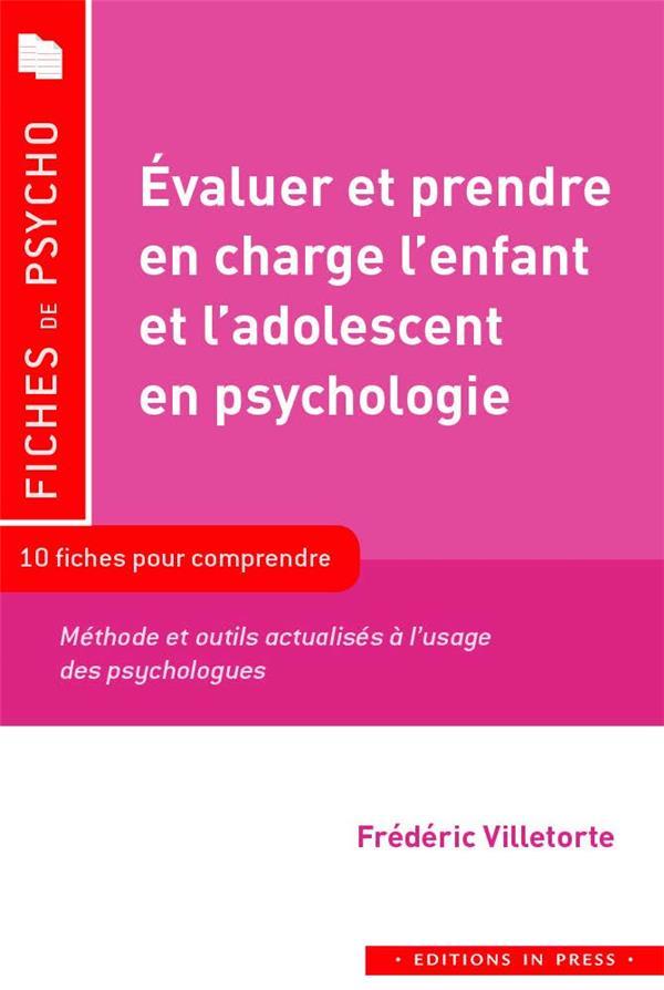 EVALUER ET PRENDRE EN CHARGE L'ENFANT ET L'ADOLESCENT EN PSYCHOLOGIE VILLETORTE, FREDERIC IN PRESS