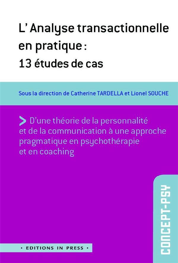 L'ANALYSE TRANSACTIONNELLE EN PRATIQUE : 13 ETUDES DE CAS TARDELLA, CATHERINE IN PRESS