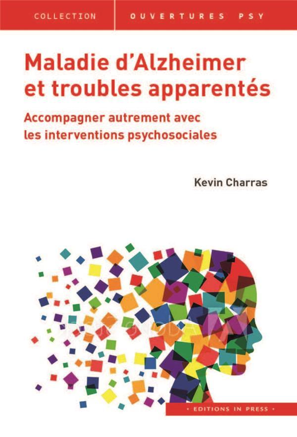 MALADIE D'ALZHEIMER ET TROUBLES APPARENTES  -  ACCOMPAGNER AUTREMENT EVEC LES INTERVENTIONS PSYCHOSOCIALES