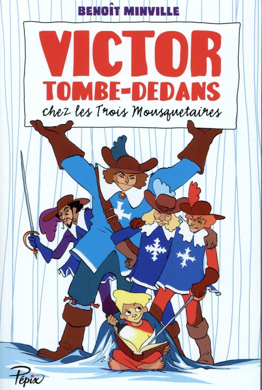 Minville Benoît - VICTOR TOMBE-DEDANS - CHEZ LES TROIS MOUSQUETAIRES