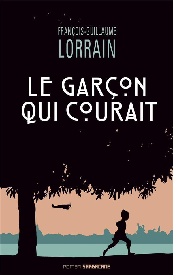 LE GARCON QUI COURAIT LORRAIN FRANCOIS-GUI Ed. Sarbacane
