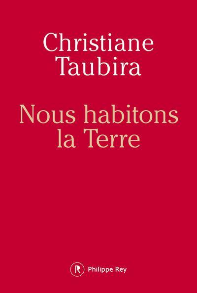 NOUS HABITONS LA TERRE TAUBIRA CHRISTIANE REY