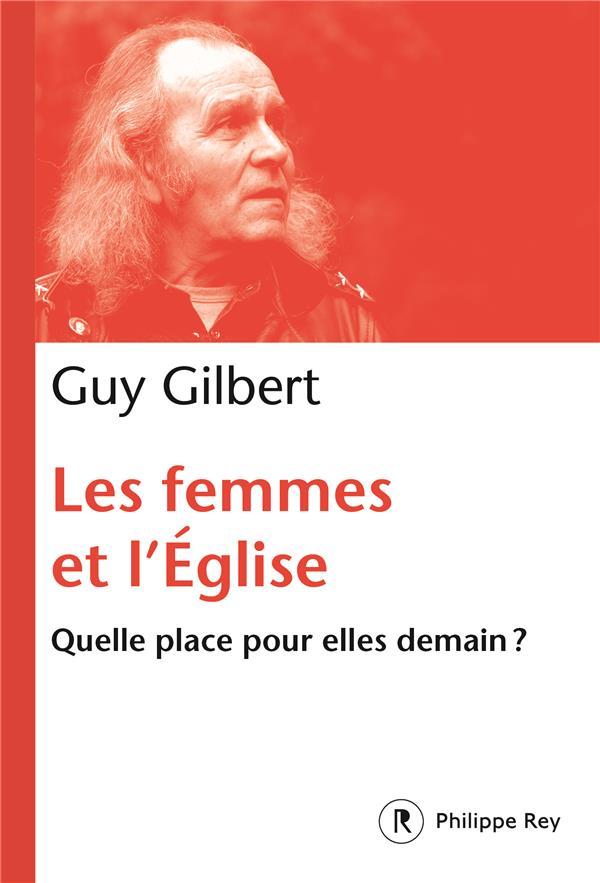 LES FEMMES DANS L'EGLISE - QUELLE PLACE POUR ELLES DEMAIN ?  REY