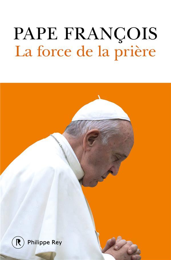LA FORCE DE LA PRIERE PAPE FRANCOIS REY