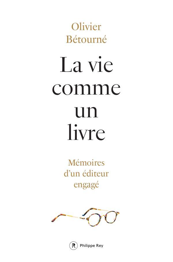 LA VIE COMME UN LIVRE  -  MEMOIRES D'UN EDITEUR ENGAGE