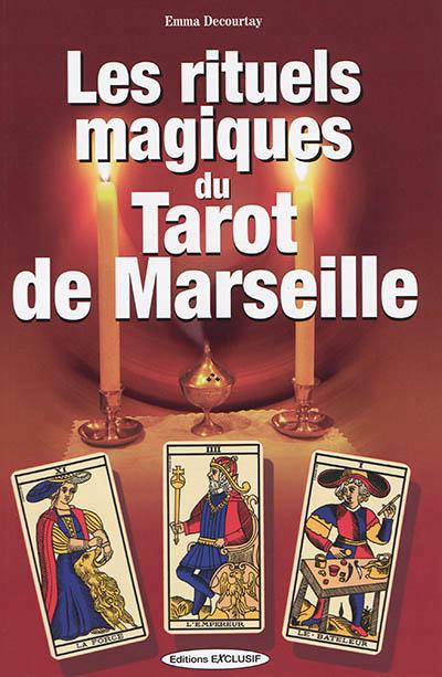 LES RITUELS MAGIQUES DU TAROT DE MARSEILLE DECOURTAY EMMA EXCLUSIF