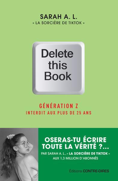 DELETE THIS BOOK : GENERATION Z INTERDIT AUX PLUS DE 25 ANS A. L. SARAH CONTRE DIRES