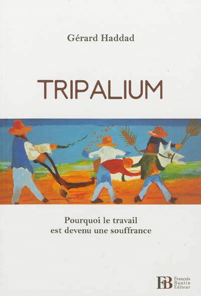 TRIPALIUM - POURQUOI LE TRAVAI HADDAD GERARD BOURIN