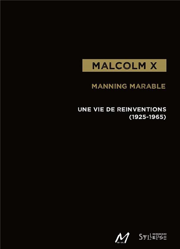 MALCOLM X - UNE VIE DE REINVENTIONS (1925-1965) Marable Manning Syllepse