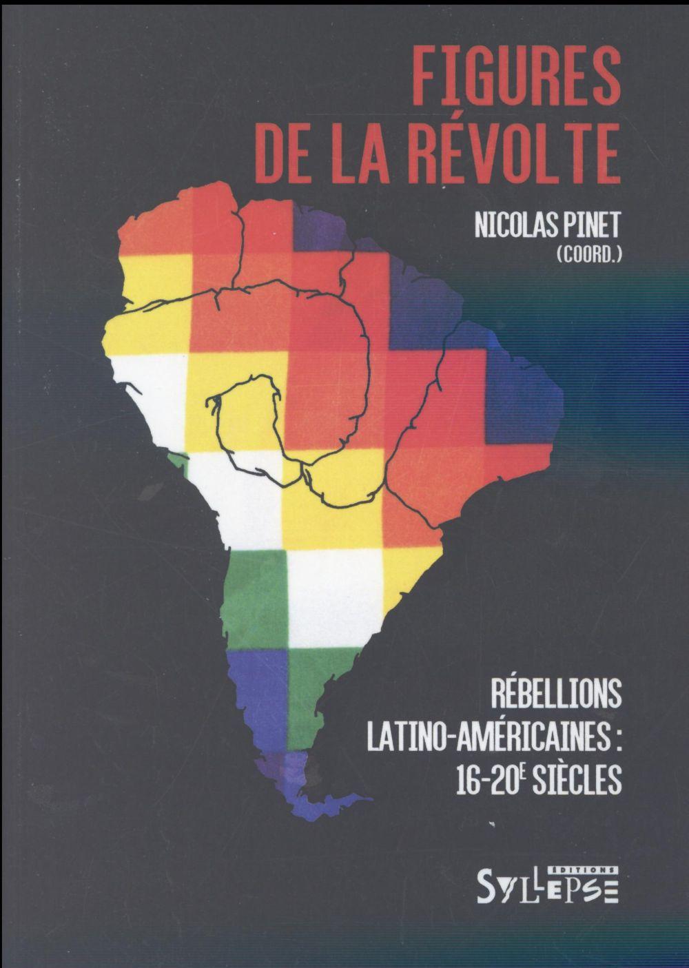 FIGURES DE LA REVOLTE  -  L'AMERIQUE LATINE EN REBELLION (XVIE-XXE SIECLES)