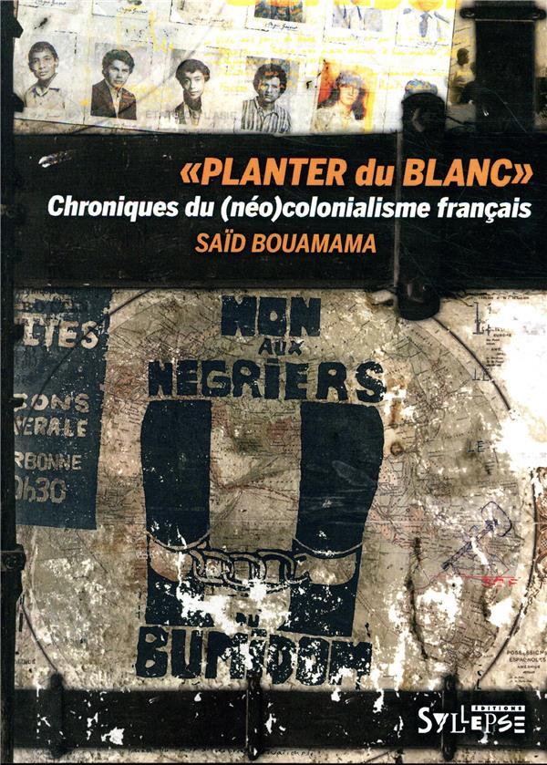 PLANTER DU BLANC  -  CHRONIQUES DU (NEO-)COLONIALISME FRANCAIS