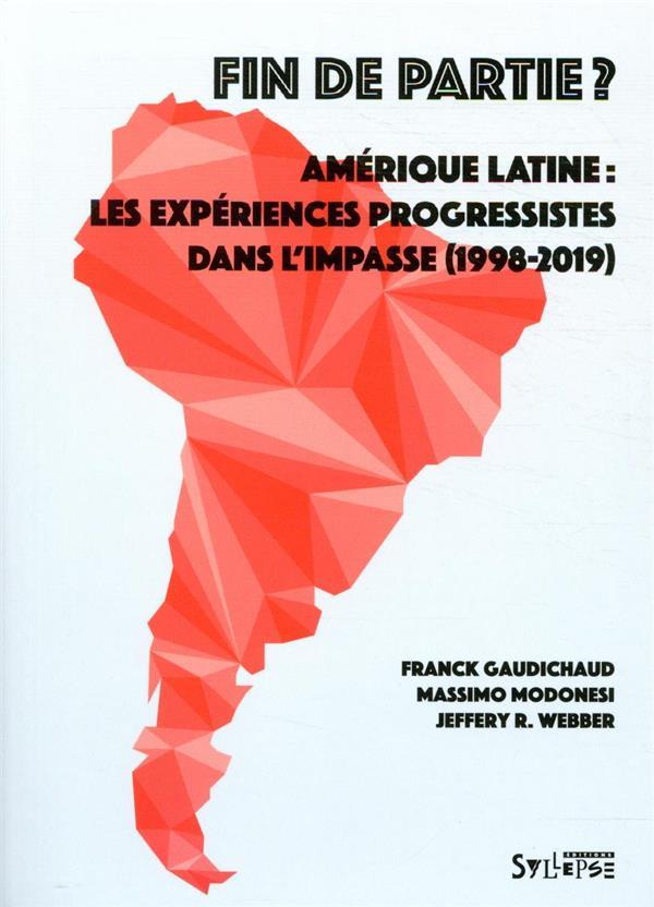 FIN DE PARTIE - AMERIQUE LATINE : LES EXPERIENCES PROGRESSISTES DANS L-IMPASSE (1998-2018)