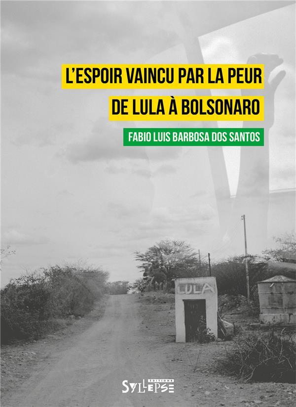 L'ESPOIR VAINCU PAR LA PEUR  -  DE LULA A BOLSONARO