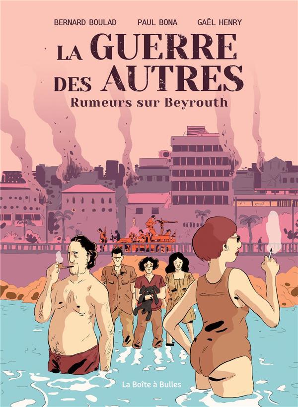 LA GUERRE DES AUTRES T1 : RUMEURS SUR BEYROUTH BONA PAUL BOITE A BULLES