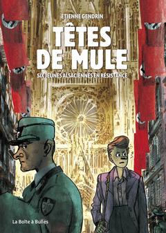 TETES DE MULES  -  SIX JEUNES ALSACIENNES EN RESISTANCE
