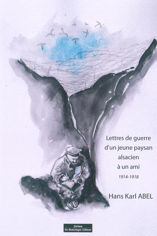 LETTRES DE GUERRE D'UN JEUNE PAYSAN ALSACIEN A UN AMI, 1914-1918 ABEL HANS KARL DO BENTZINGER
