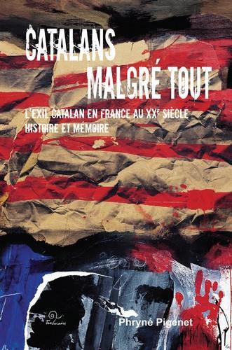 CATALANS MALGRE TOUT  -  L'EXIL CATALAN EN FRANCE AU XXE SIECLE  -  HISTOIRE ET MEMOIRE