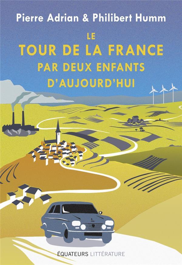 LE TOUR DE LA FRANCE PAR DEUX ENFANTS D'AUJOURD'HUI  DES EQUATEURS